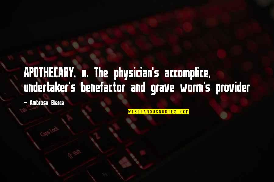 Undertaker Quotes By Ambrose Bierce: APOTHECARY, n. The physician's accomplice, undertaker's benefactor and