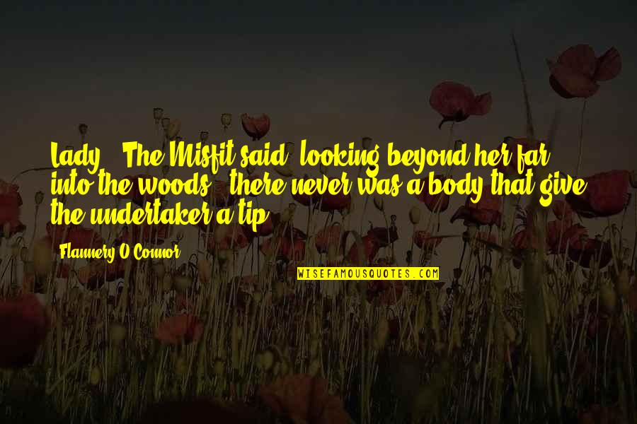 """Undertaker Quotes By Flannery O'Connor: Lady,"""" The Misfit said, looking beyond her far"""