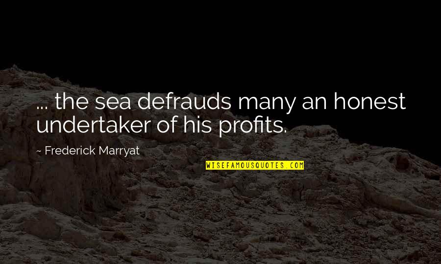 Undertaker Quotes By Frederick Marryat: ... the sea defrauds many an honest undertaker