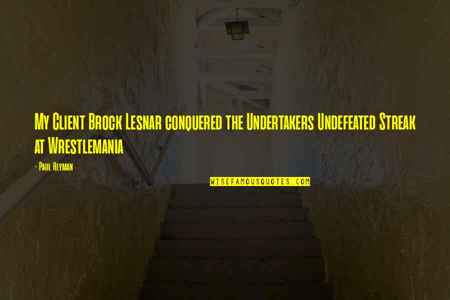 Undertaker Quotes By Paul Heyman: My Client Brock Lesnar conquered the Undertakers Undefeated