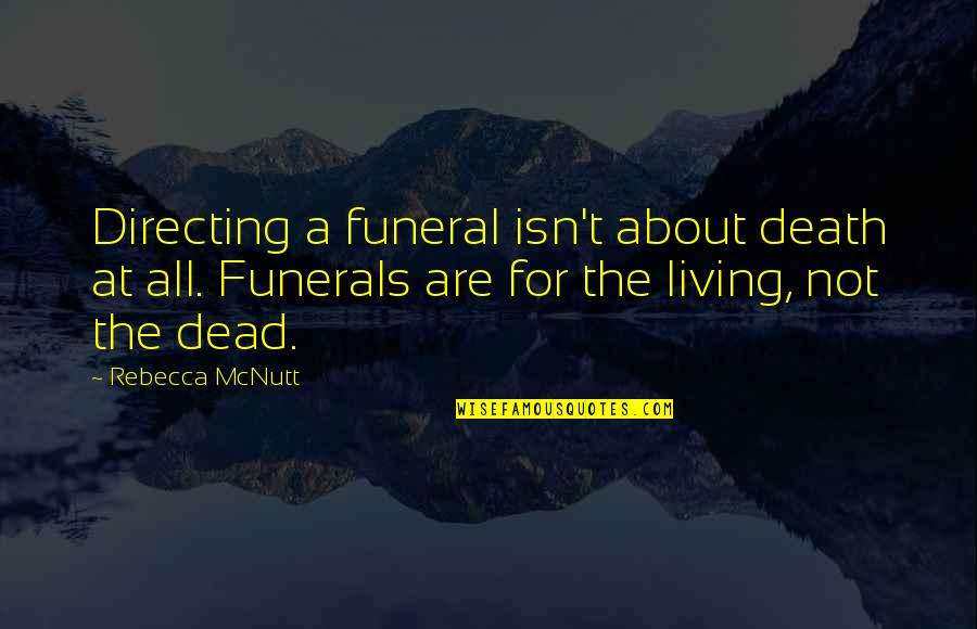 Undertaker Quotes By Rebecca McNutt: Directing a funeral isn't about death at all.