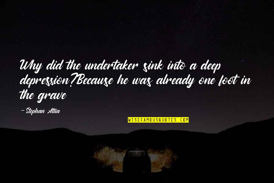 Undertaker Quotes By Stephan Attia: Why did the undertaker sink into a deep