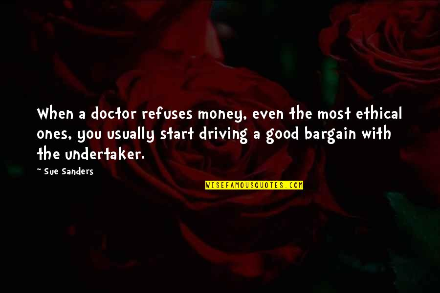 Undertaker Quotes By Sue Sanders: When a doctor refuses money, even the most