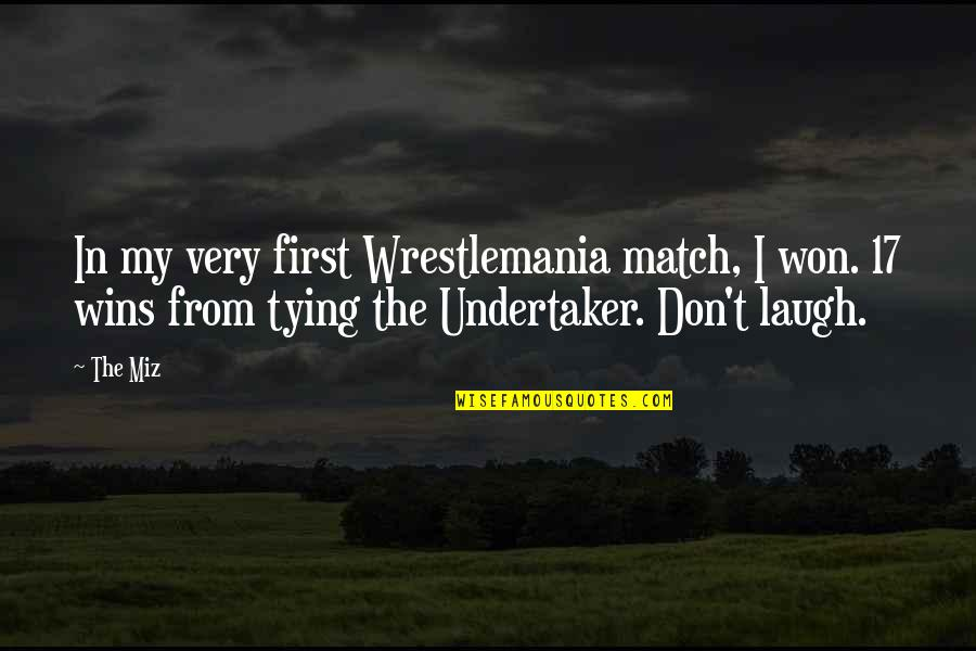 Undertaker Quotes By The Miz: In my very first Wrestlemania match, I won.
