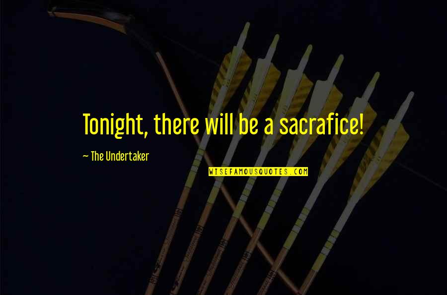 Undertaker Quotes By The Undertaker: Tonight, there will be a sacrafice!