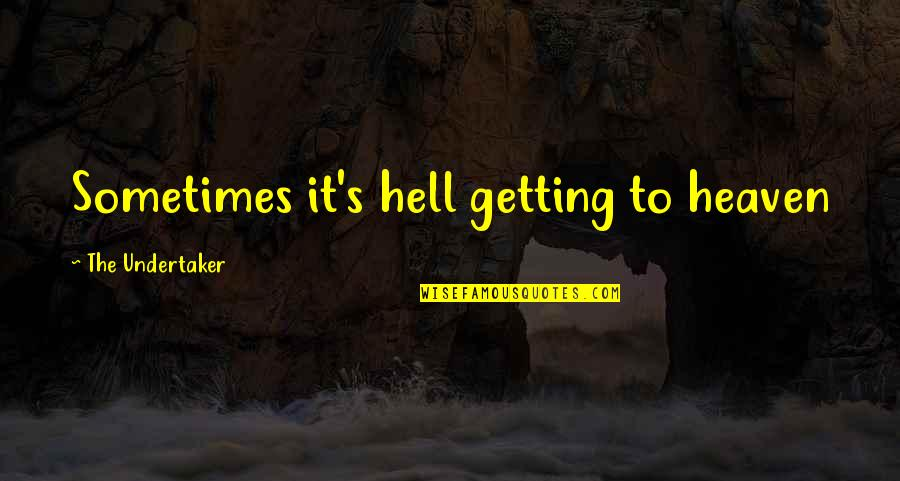 Undertaker Quotes By The Undertaker: Sometimes it's hell getting to heaven