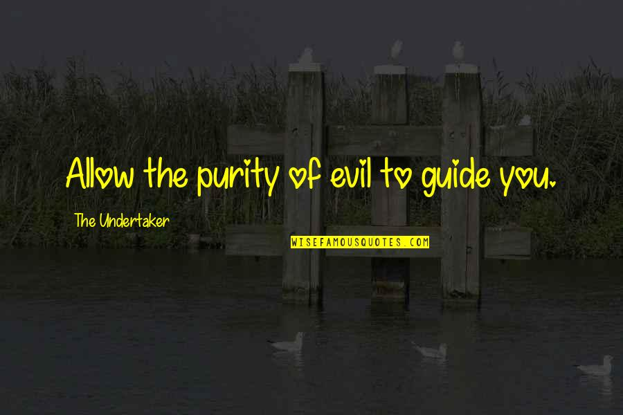 Undertaker Quotes By The Undertaker: Allow the purity of evil to guide you.