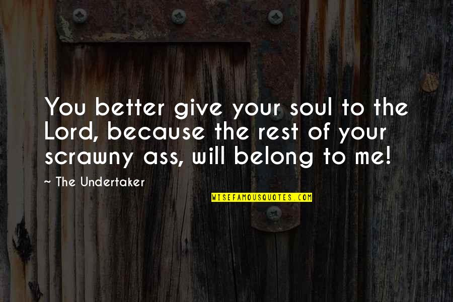Undertaker Quotes By The Undertaker: You better give your soul to the Lord,