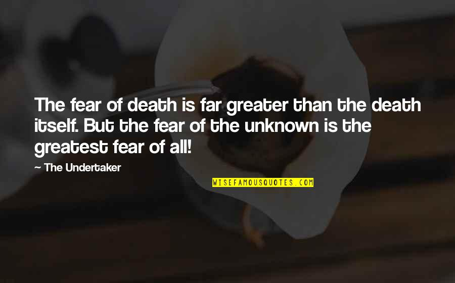 Undertaker Quotes By The Undertaker: The fear of death is far greater than