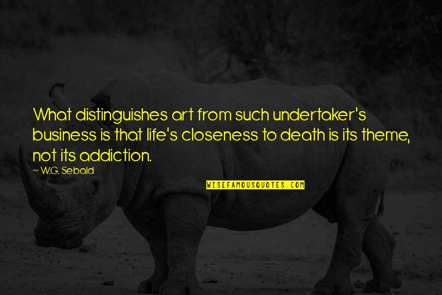 Undertaker Quotes By W.G. Sebald: What distinguishes art from such undertaker's business is