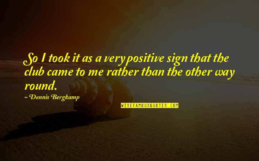 Undertakest Quotes By Dennis Bergkamp: So I took it as a very positive