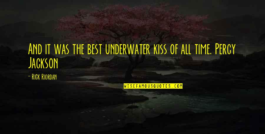 Underwater Kiss Quotes By Rick Riordan: And it was the best underwater kiss of