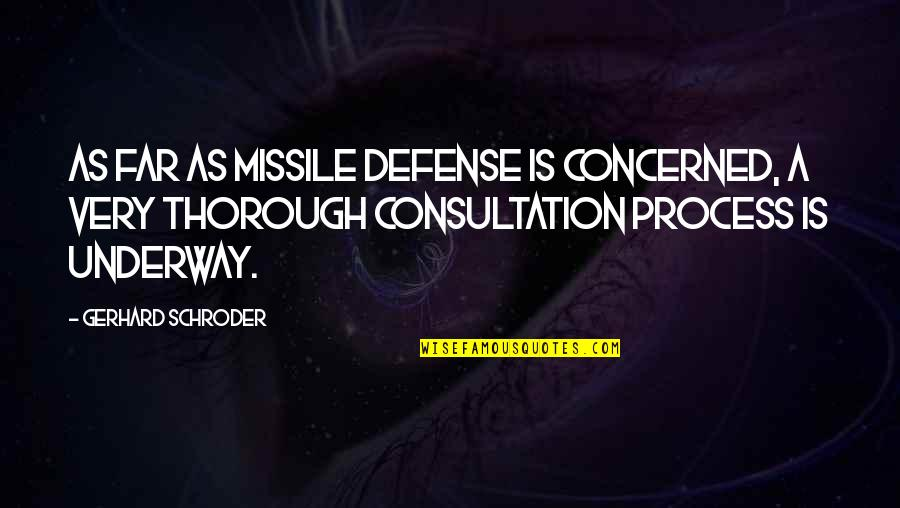 Underway Quotes By Gerhard Schroder: As far as missile defense is concerned, a