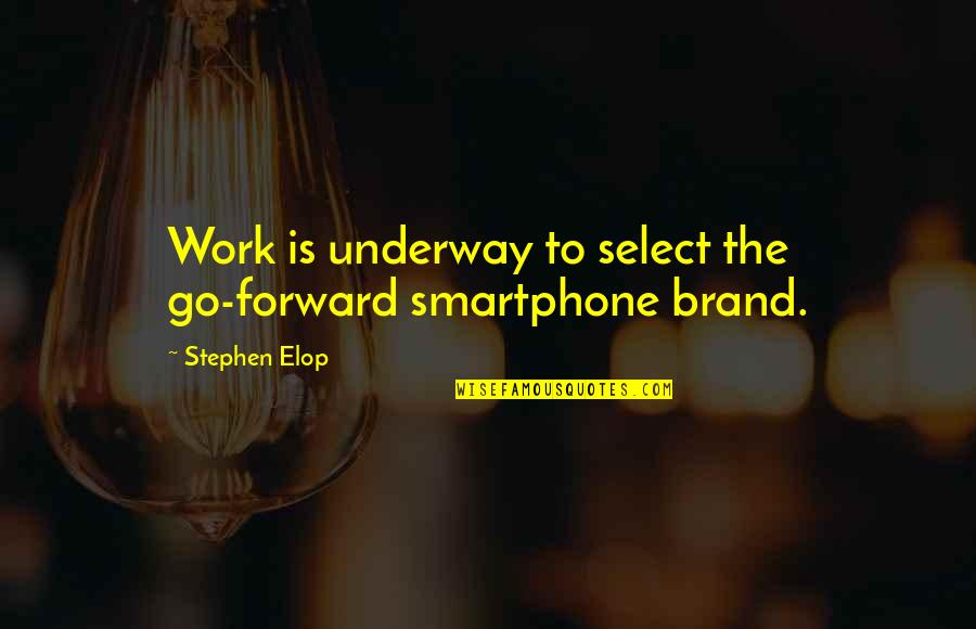 Underway Quotes By Stephen Elop: Work is underway to select the go-forward smartphone