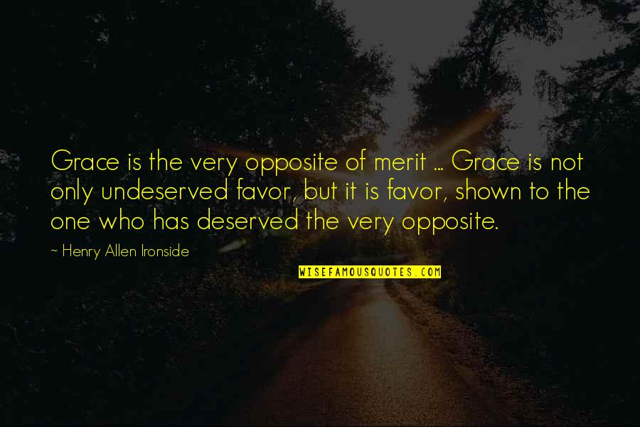 Undeserved Grace Quotes By Henry Allen Ironside: Grace is the very opposite of merit ...
