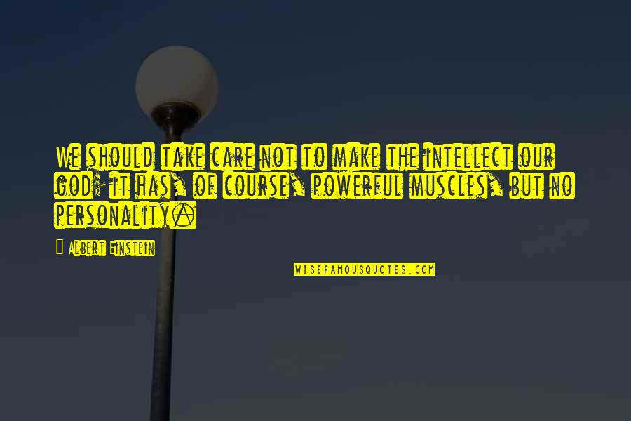 Undesired Love Quotes By Albert Einstein: We should take care not to make the