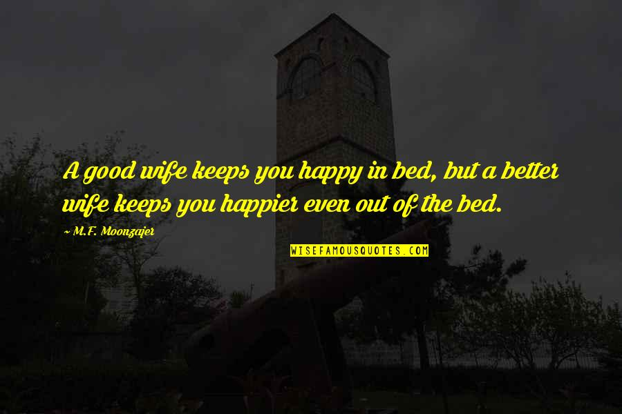 Undesired Love Quotes By M.F. Moonzajer: A good wife keeps you happy in bed,