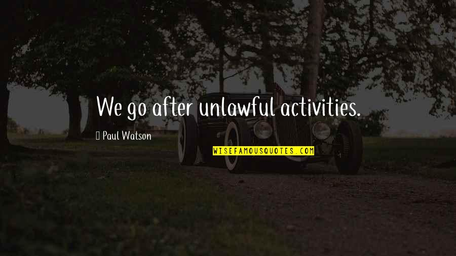 Undesired Love Quotes By Paul Watson: We go after unlawful activities.