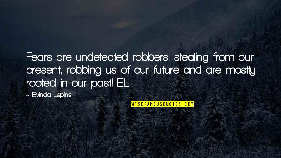 Undetected Quotes By Evinda Lepins: Fears are undetected robbers, stealing from our present,