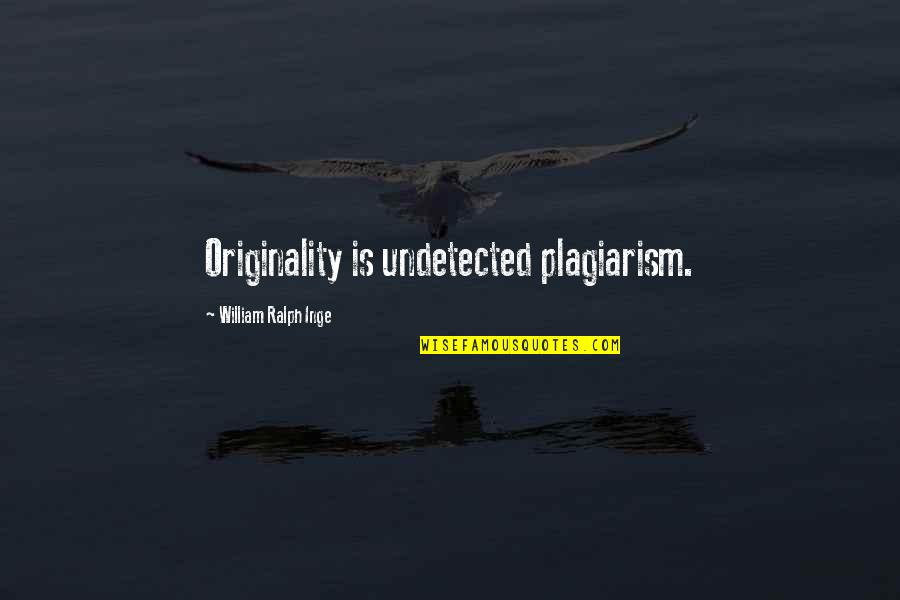 Undetected Quotes By William Ralph Inge: Originality is undetected plagiarism.