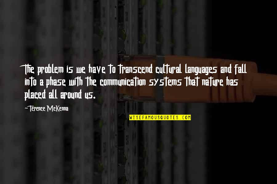 Undiscriminatingly Quotes By Terence McKenna: The problem is we have to transcend cultural