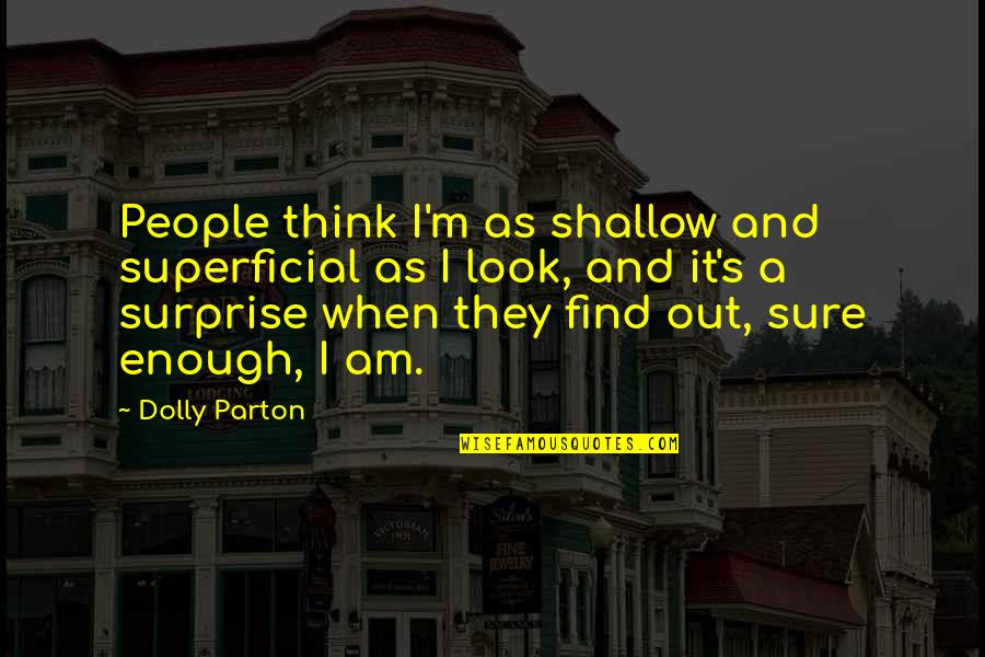 Undragon Quotes By Dolly Parton: People think I'm as shallow and superficial as