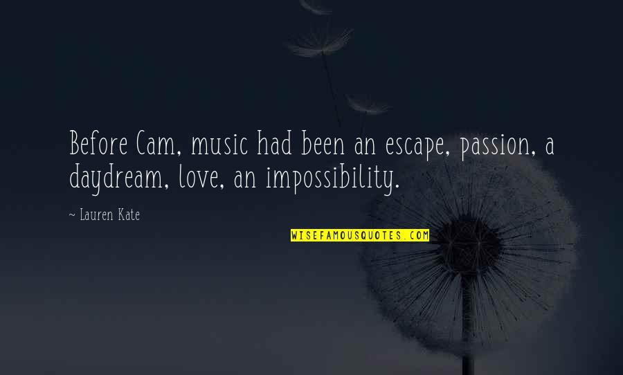 Undragon Quotes By Lauren Kate: Before Cam, music had been an escape, passion,