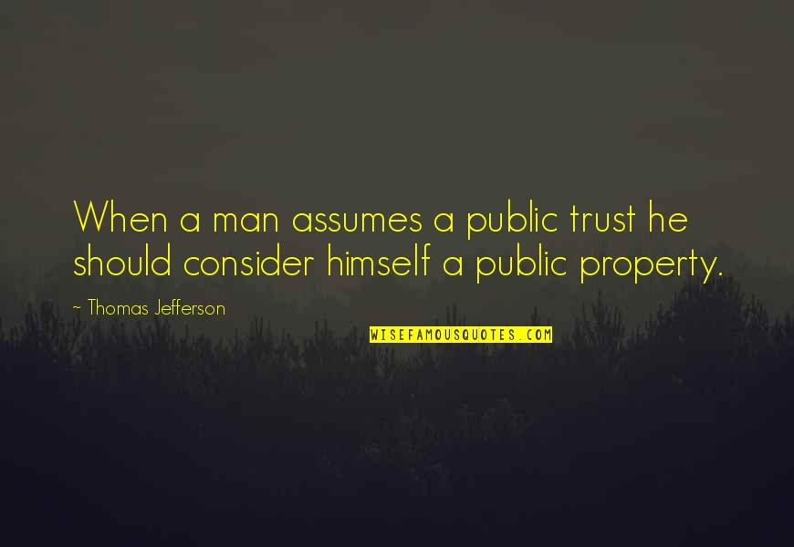 Undragon Quotes By Thomas Jefferson: When a man assumes a public trust he