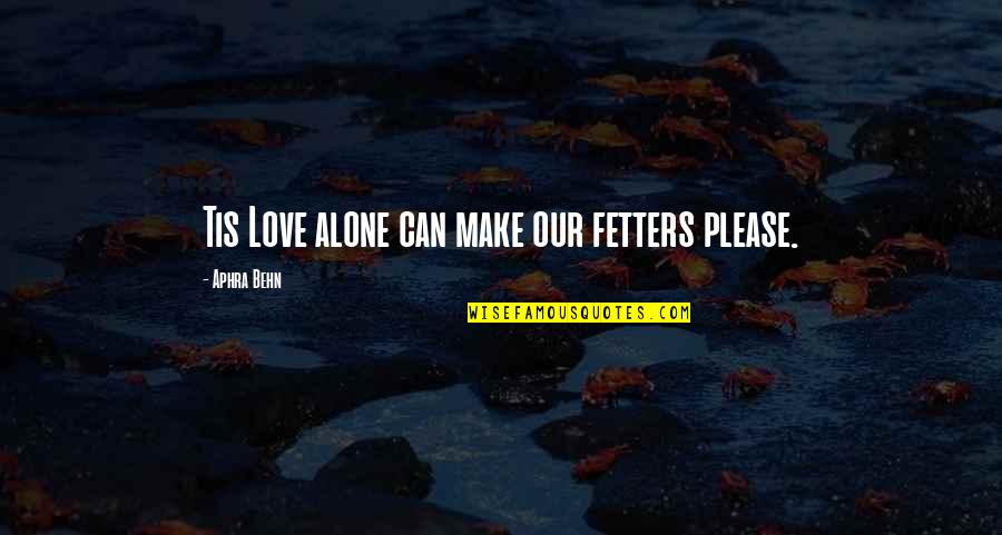 Uneducated Attitude Quotes By Aphra Behn: Tis Love alone can make our fetters please.