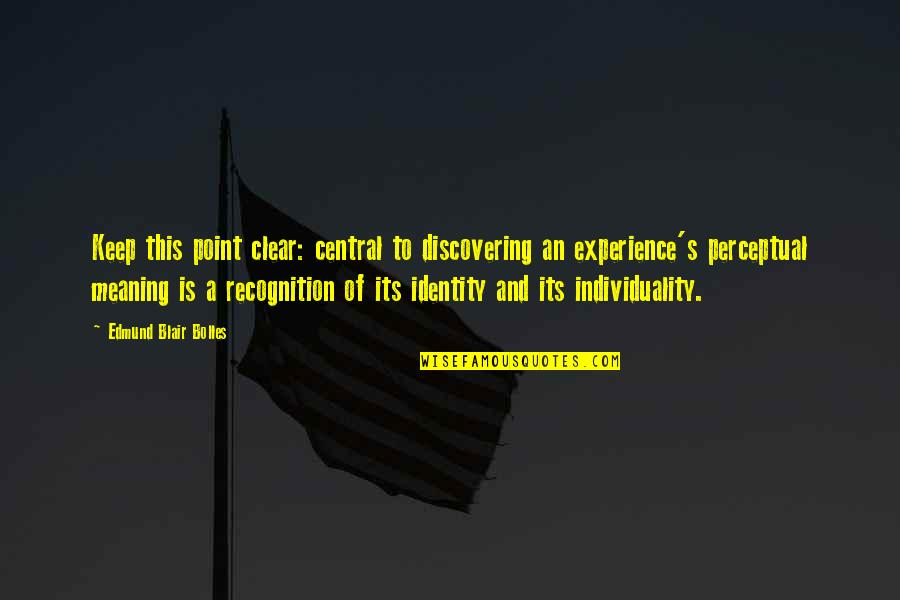 Uneducated Attitude Quotes By Edmund Blair Bolles: Keep this point clear: central to discovering an