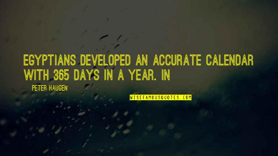 Uneducated Attitude Quotes By Peter Haugen: Egyptians developed an accurate calendar with 365 days