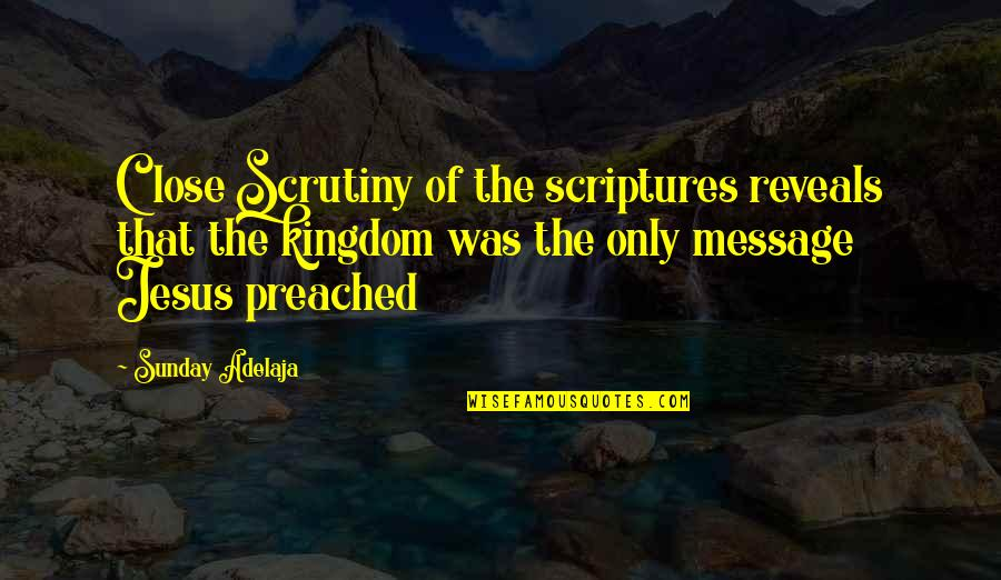 Uneducated Attitude Quotes By Sunday Adelaja: Close Scrutiny of the scriptures reveals that the