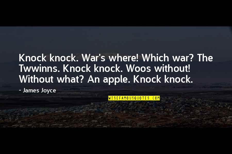 Unemotional Quotes By James Joyce: Knock knock. War's where! Which war? The Twwinns.