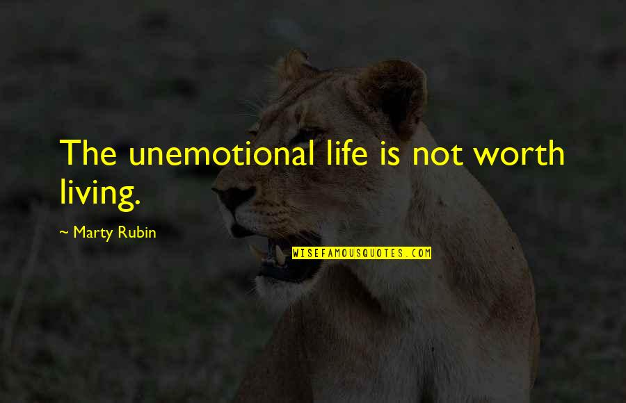 Unemotional Quotes By Marty Rubin: The unemotional life is not worth living.