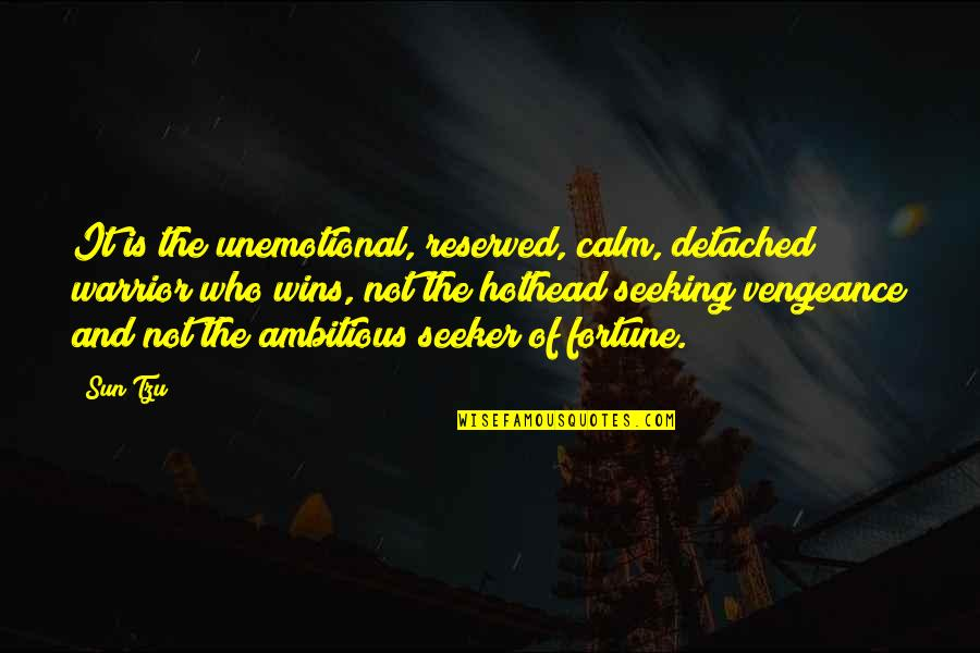 Unemotional Quotes By Sun Tzu: It is the unemotional, reserved, calm, detached warrior