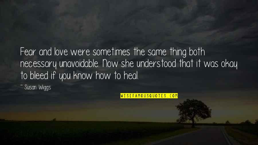 Unemotional Quotes By Susan Wiggs: Fear and love were sometimes the same thing