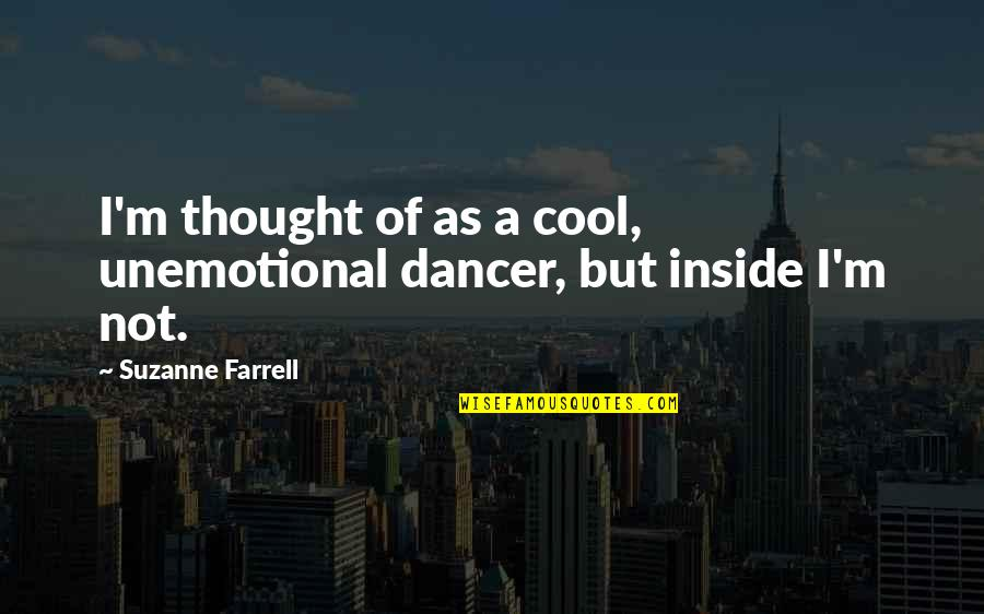 Unemotional Quotes By Suzanne Farrell: I'm thought of as a cool, unemotional dancer,