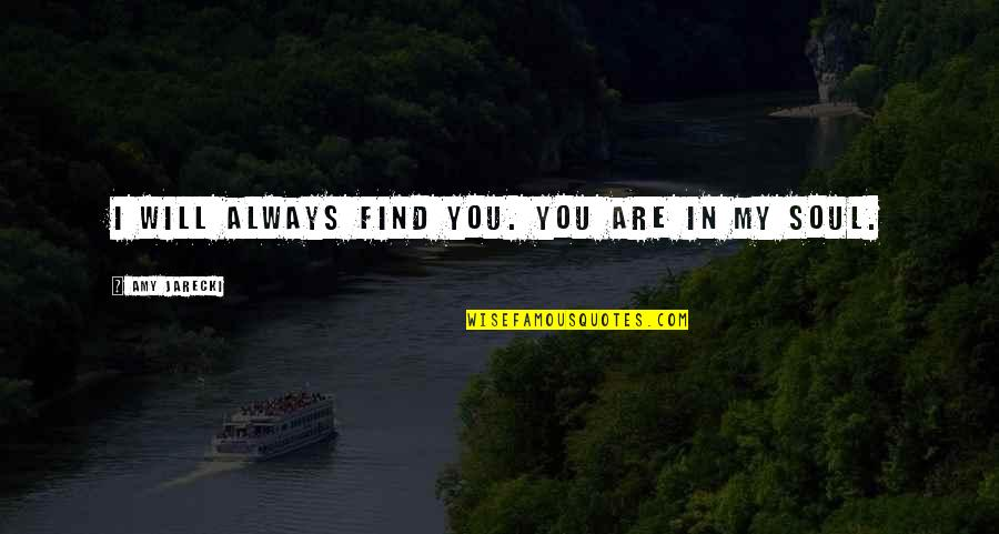 Unemotional Relationship Quotes By Amy Jarecki: I will always find you. You are in