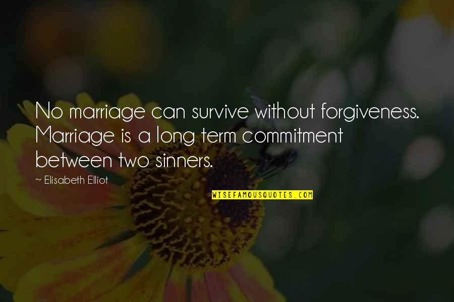Unemotional Relationship Quotes By Elisabeth Elliot: No marriage can survive without forgiveness. Marriage is