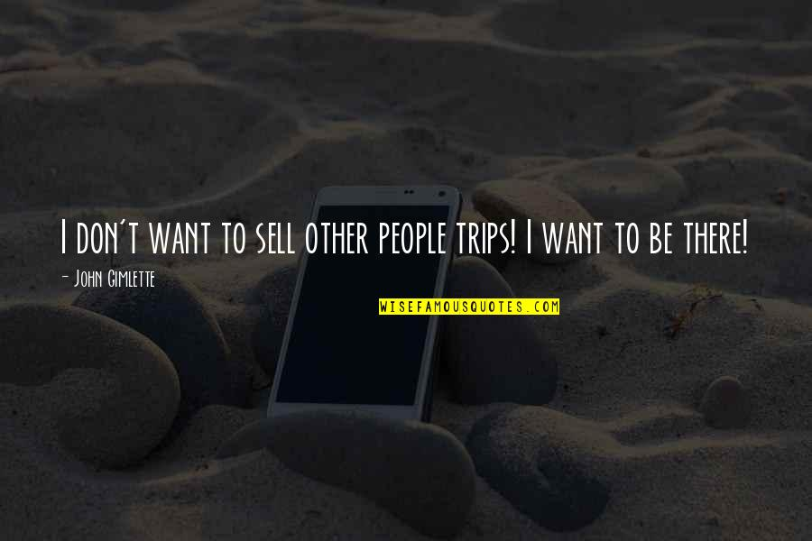 Unemotional Relationship Quotes By John Gimlette: I don't want to sell other people trips!