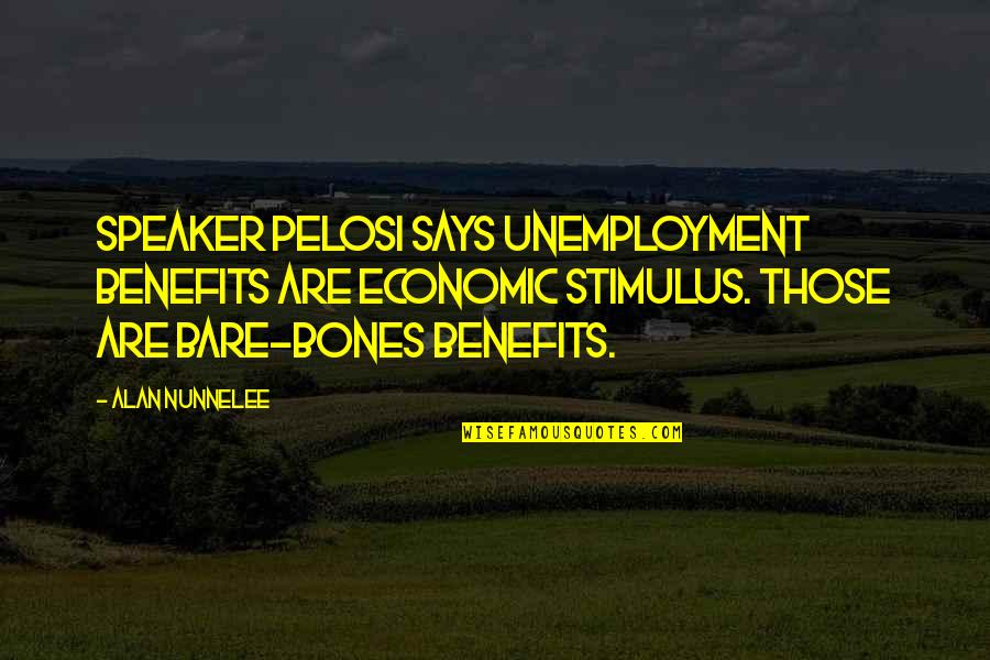 Unemployment Benefits Quotes By Alan Nunnelee: Speaker Pelosi says unemployment benefits are economic stimulus.