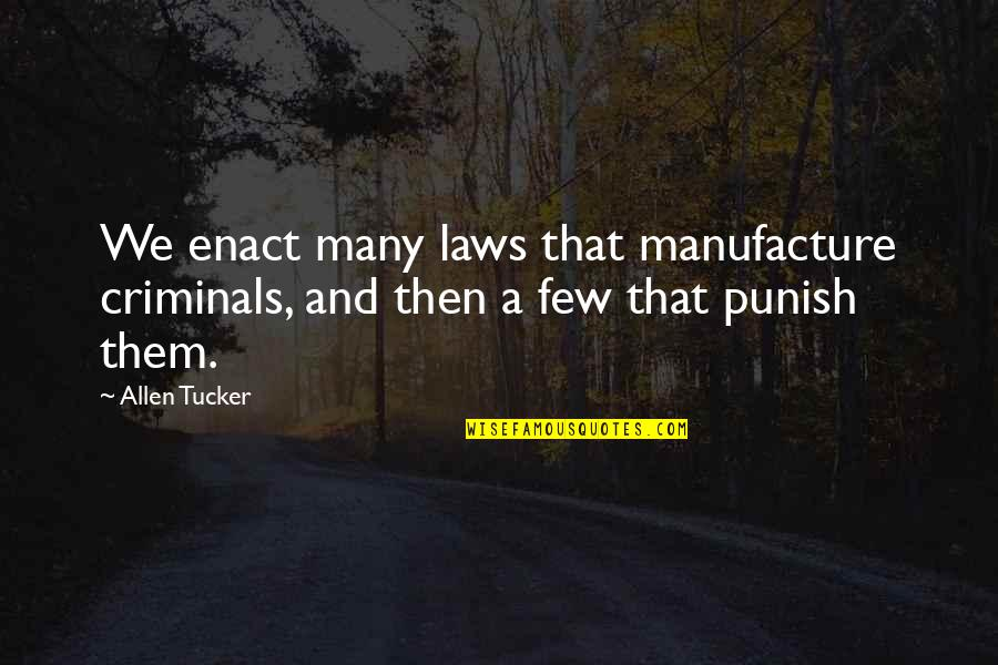 Unemployment Benefits Quotes By Allen Tucker: We enact many laws that manufacture criminals, and