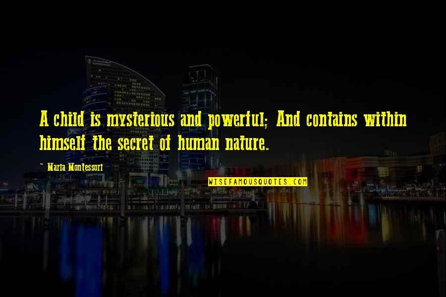 Unemployment Benefits Quotes By Maria Montessori: A child is mysterious and powerful; And contains