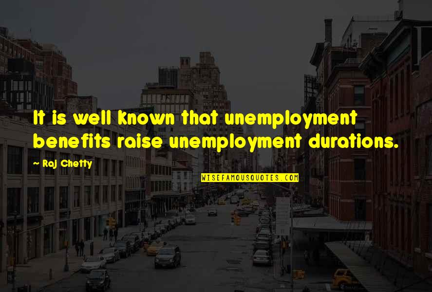 Unemployment Benefits Quotes By Raj Chetty: It is well known that unemployment benefits raise