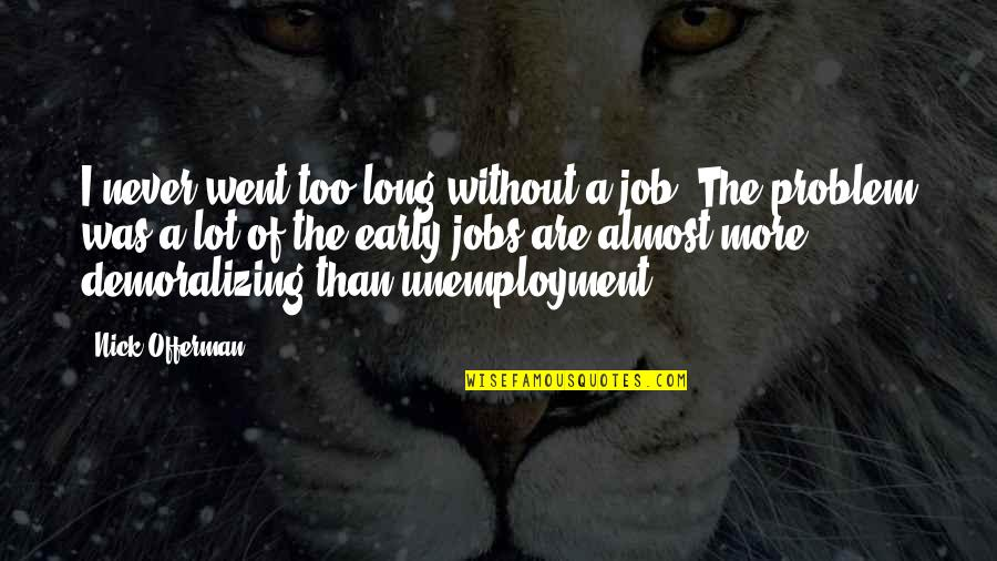 Unemployment Problem Quotes By Nick Offerman: I never went too long without a job.
