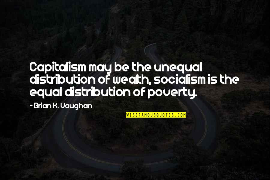 Unequal Distribution Of Wealth Quotes By Brian K. Vaughan: Capitalism may be the unequal distribution of wealth,