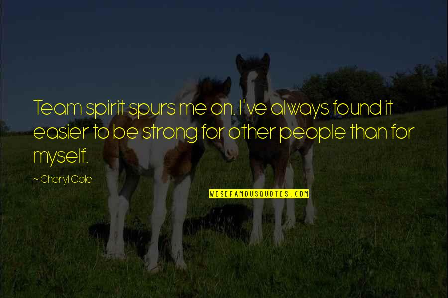 Unequal Distribution Of Wealth Quotes By Cheryl Cole: Team spirit spurs me on. I've always found