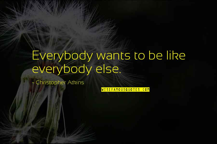 Unequal Distribution Of Wealth Quotes By Christopher Atkins: Everybody wants to be like everybody else.