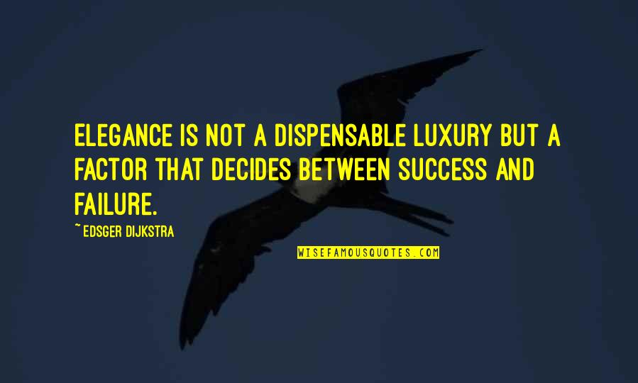 Unequal Distribution Of Wealth Quotes By Edsger Dijkstra: Elegance is not a dispensable luxury but a