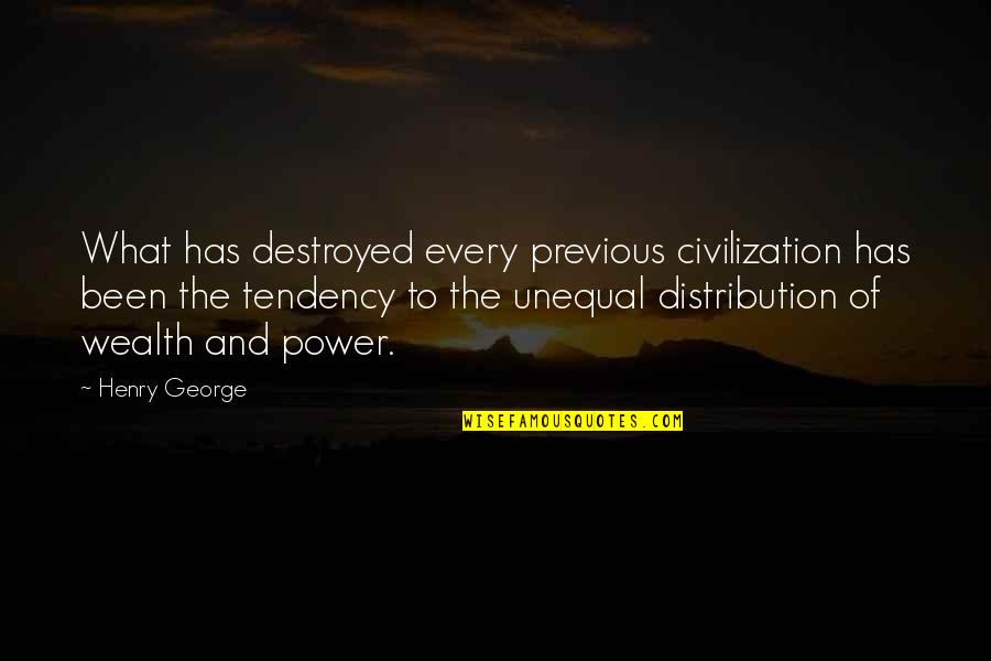 Unequal Distribution Of Wealth Quotes By Henry George: What has destroyed every previous civilization has been